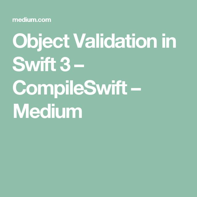 Object Validation in Swift 3 – CompileSwift – Medium