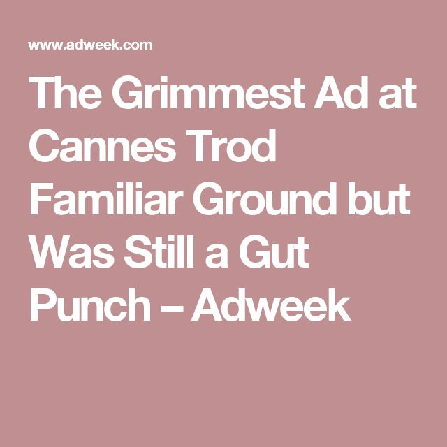The Grimmest Ad at Cannes Trod Familiar Ground but Was Still a Gut Punch – Adweek