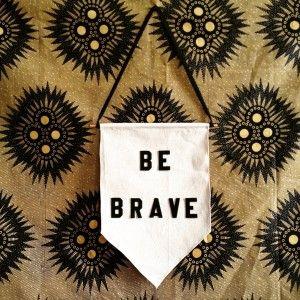 be brave pennant banner