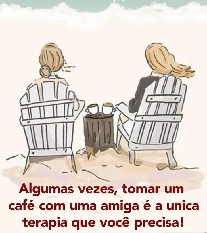 'Algumas vezes tomar um café com uma amiga é a única terapia que vc precisa.. '