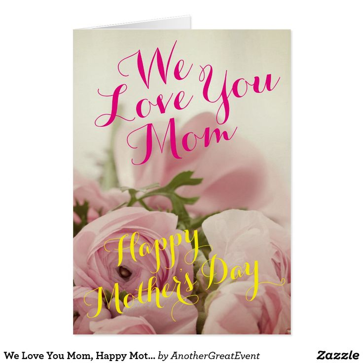We Love You Mom, Happy Mother's Day -