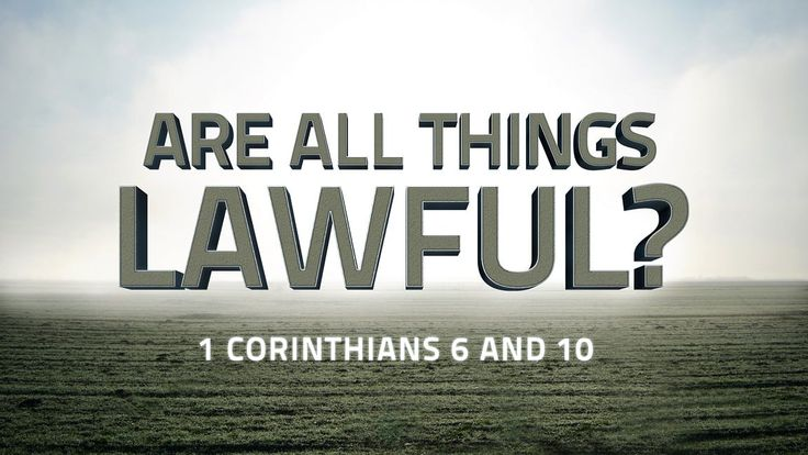 Are All Things Lawful? (1 Corinthians 6 and 10)