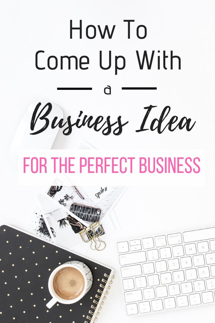 how to come up with a business idea for the perfect business! clever
