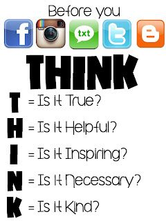 Posting this in my classroom -  Before You FB, Instagram, Text, Tweet or Blog: THINK; love this as a poster for schools to get the word out to kids that internet posting is forever...