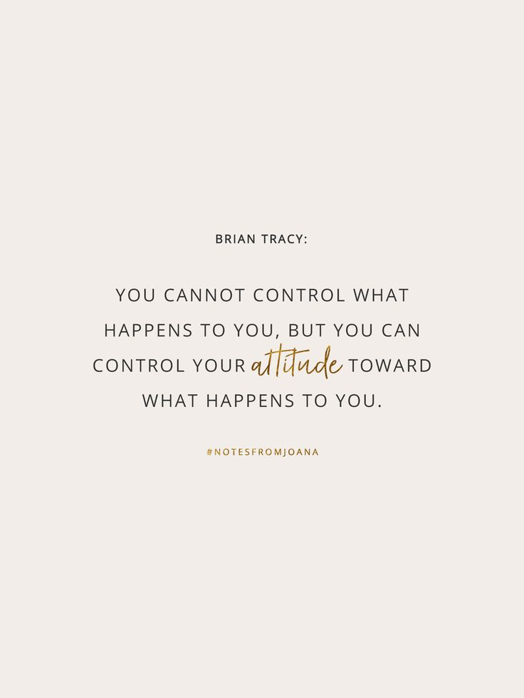 20 Inspirational Quotes To Help You Become Your Best Self. You cannot control what happens to you, but you can control your attitude toward what happens to you. BRIAN TRACY // Notes from Joana
