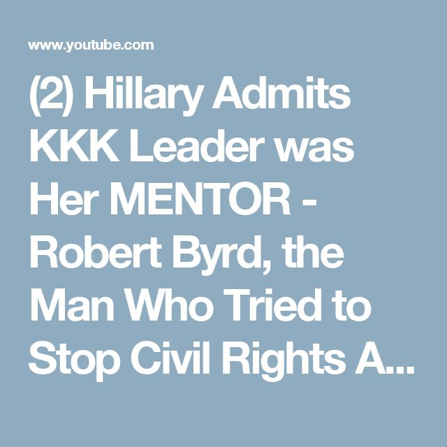 (2) Hillary Admits KKK Leader was Her MENTOR - Robert Byrd, the Man Who Tried to Stop Civil Rights Act!! - YouTube