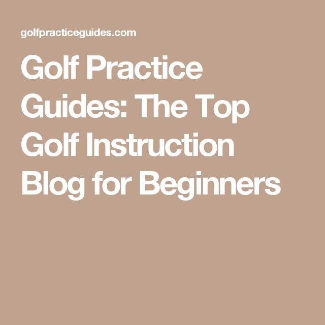 Golf Practice Guides: The Top Golf Instruction Blog for Beginners