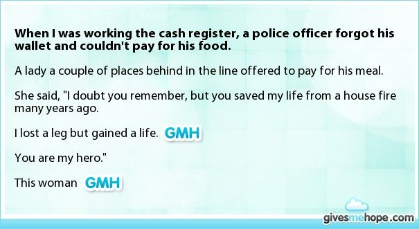 When I was working the cash register, a police officer forgot his wallet and couldn't pay for his food.