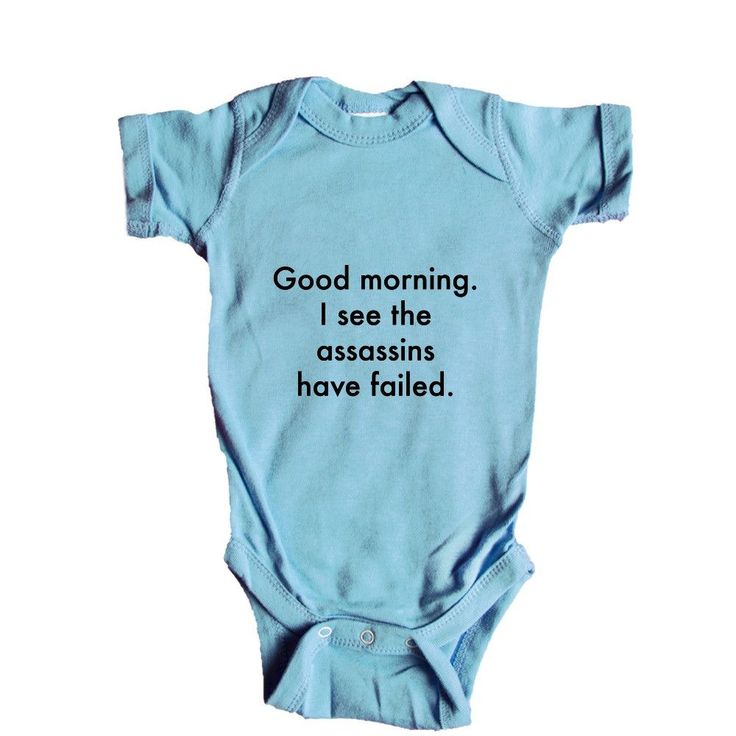 Good Morning I See The Assassins Have Failed Sarcastic Sarcasm Rude Joke Joking Mean Annoyed Annoyance SGAL6 Baby Onesie / Tee