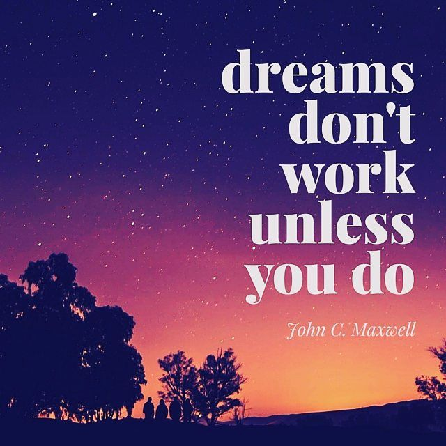 """Dreams don't work unless you do"" - John C. Maxwell #dreams #work #JohnMaxwell #instaquote #Quote #MondayMotivation #Monday #life"
