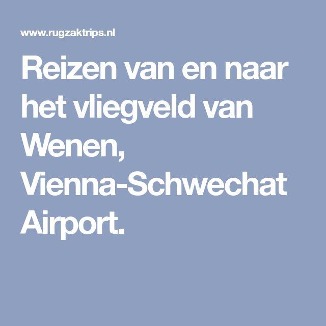 Reizen van en naar het vliegveld van Wenen, Vienna-Schwechat Airport.