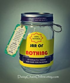 Best Gag Gift - A Jar of Nothing - Funny Gift for Boyfriend, Girlfriend, Gift for Men, Women, Friends - Birthday Gift, Christmas Gift by DaisyChainOnline on Etsy https://www.etsy.com/listing/206693529/best-gag-gift-a-jar-of-nothing-funny
