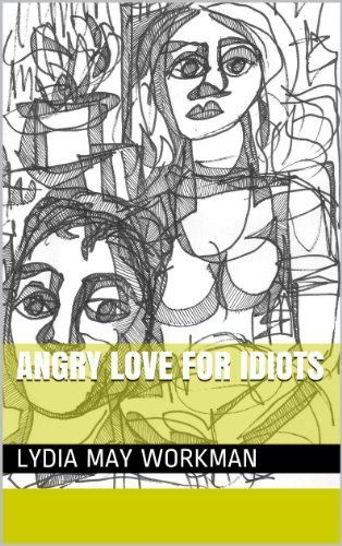 Angry Love For Idiots by Lydia May Workman, http://www.amazon.com/dp/B00HZG8PHW/ref=cm_sw_r_pi_dp_im53sb07K7N67