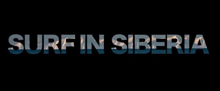 SURF IN SIBERIA on Vimeo