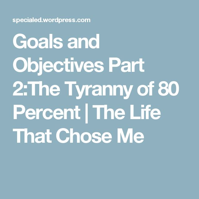 Goals and Objectives Part 2:The Tyranny of 80 Percent | The Life That Chose Me