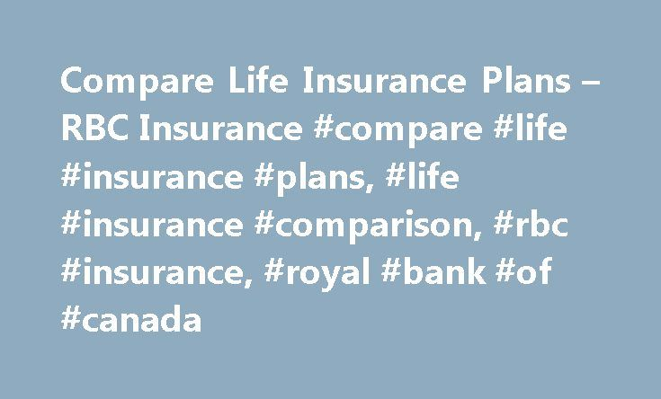 Compare Life Insurance Plans – RBC Insurance #compare #life #insurance #plans, #life #insurance #comparison, #rbc #insurance, #royal #bank #of #canada http://china.nef2.com/compare-life-insurance-plans-rbc-insurance-compare-life-insurance-plans-life-insurance-comparison-rbc-insurance-royal-bank-of-canada/  # Compare Life Insurance Plans Want an easy and affordable way to protect your family's financial future and need under $500,000 in coverage. Want an easy and convenient way to protect…