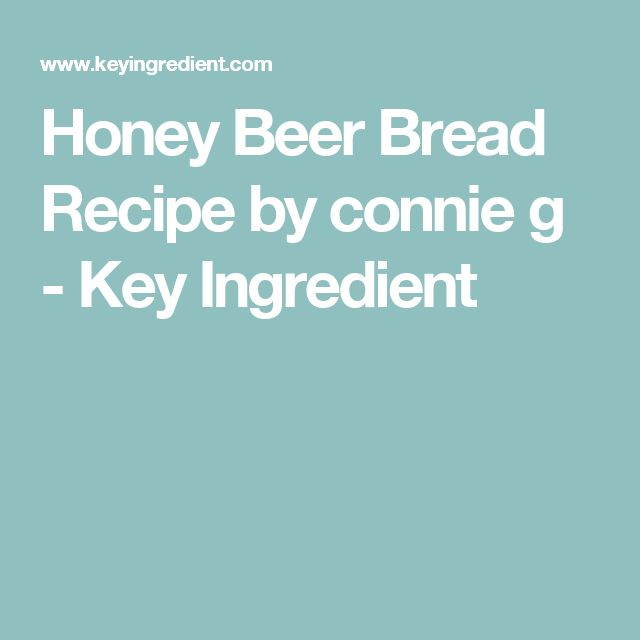 Honey Beer Bread Recipe by connie g - Key Ingredient