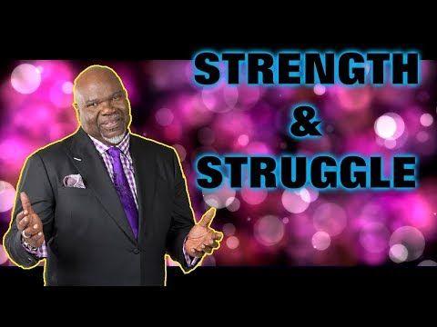 STRENGTH & STRUGGLE TD JAKES 2018 Motivational Speech