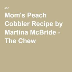 Mom's Peach Cobbler Recipe by Martina McBride - The Chew