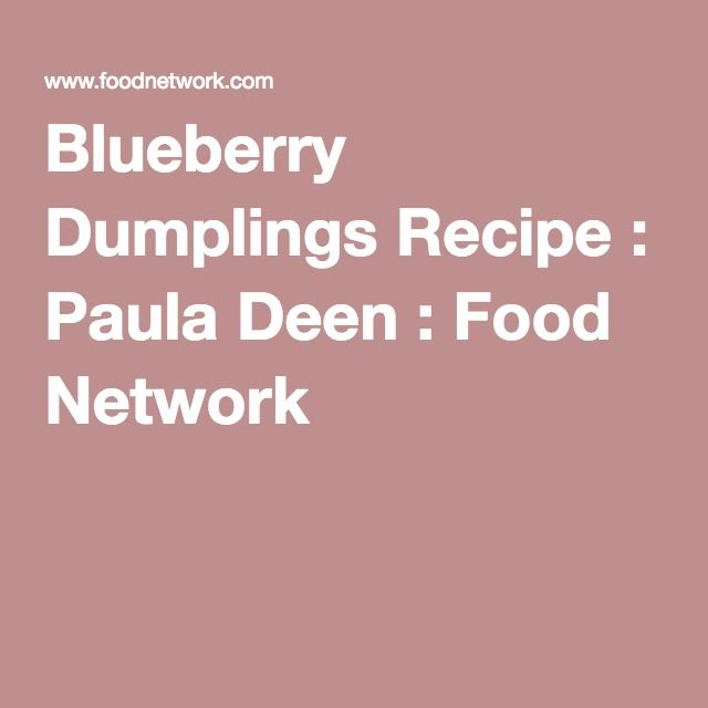 Blueberry Dumplings Recipe : Paula Deen : Food Network