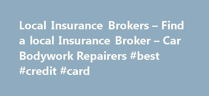 Local Insurance Brokers – Find a local Insurance Broker – Car Bodywork Repairers #best #credit #card http://insurance.remmont.com/local-insurance-brokers-find-a-local-insurance-broker-car-bodywork-repairers-best-credit-card/  #local car insurance # Local Insurance Brokers – Find a local Insurance Broker – Car Bodywork Repairers Find a broker Search by postcode Search by broker Search by town Search by county You have landed here to make a claim by being referred from your local Insurance…