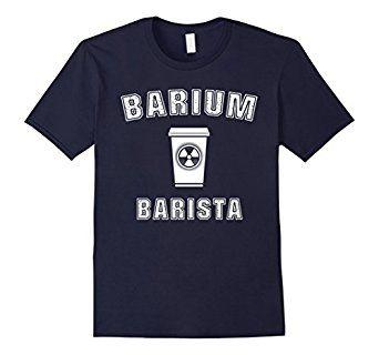 Barium Barista X-ray Tech T-Shirt For Radiologic Technologists.  Radiology shirts, radiology Tshirt, x-ray clothes, x-ray shirt, x-ray gifts, radiology week, x-ray fashion, rad tech week, rad tech gifts, rad tech shirts, rad tech Tshirts, rad tech products, rad tech clothes, rad tech mug, #roninshirts