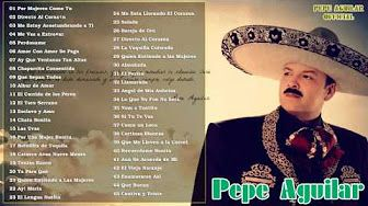 Pepe Aguilar - Mejores Éxitos Completos - YouTube