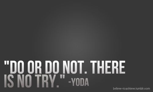 I don't think I have EVER seen an entire Star Wars movie, but I LOVE this quote and use it often.
