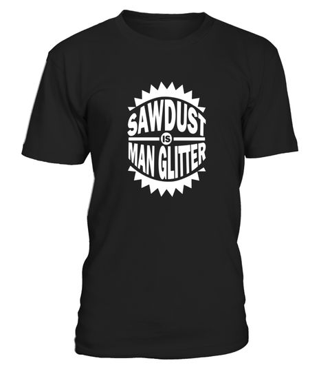 """# Funny Woodworking Shirt Sawdust Is Man Glitter Gift T-Shirt .  Special Offer, not available in shops      Comes in a variety of styles and colours      Buy yours now before it is too late!      Secured payment via Visa / Mastercard / Amex / PayPal      How to place an order            Choose the model from the drop-down menu      Click on """"Buy it now""""      Choose the size and the quantity      Add your delivery address and bank details      And that's it!      Tags: Any woodworker…"""