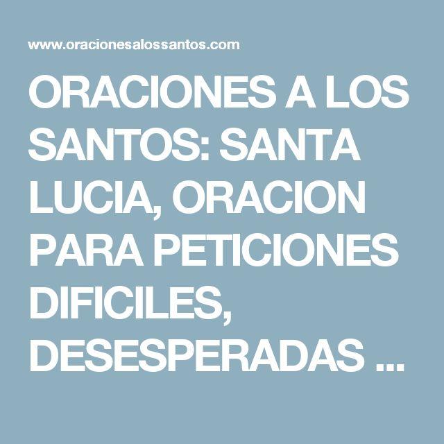 ORACIONES A LOS SANTOS: SANTA LUCIA, ORACION PARA PETICIONES DIFICILES, DESESPERADAS Y URGENTES