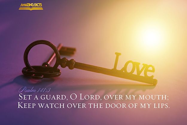 """Set a guard, O Lord, before my mouth; keep watch at the door of my lips."" - Psalms 141:3"