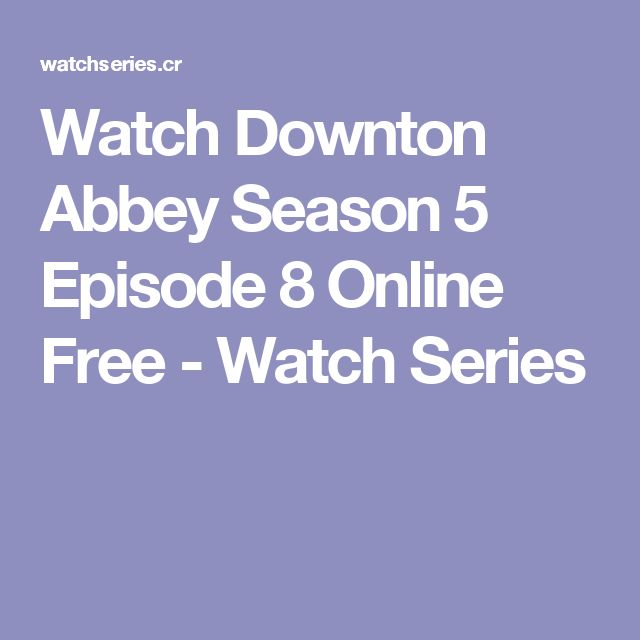 Watch Downton Abbey Season 5 Episode 8 Online Free - Watch Series