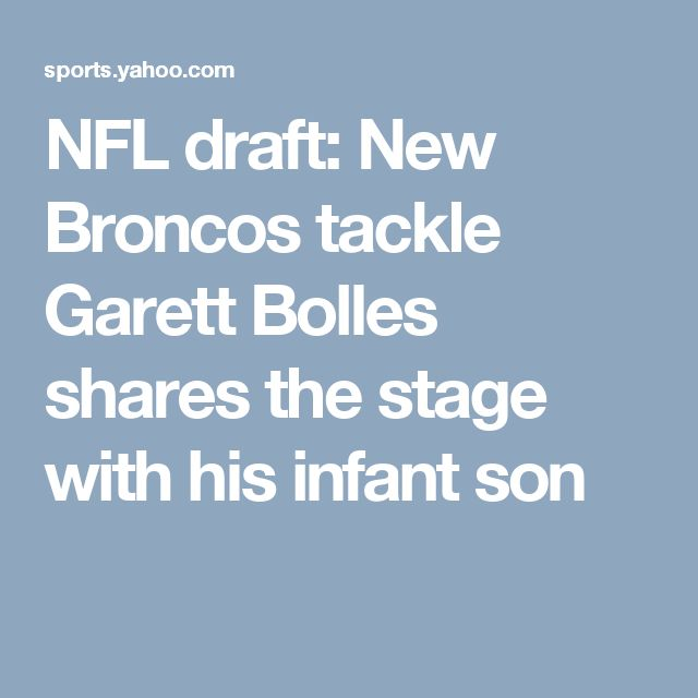 NFL draft: New Broncos tackle Garett Bolles shares the stage with his infant son
