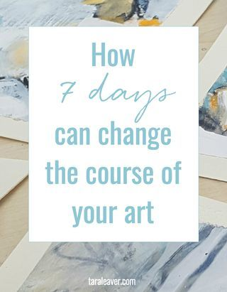 How 7 days can change the course of your art | Tara Leaver | Bloglovin'