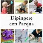 Idee e suggerimenti per dipingere con l'acqua con i bambini. Come dipingere con l'acqua con i bambini usando pennelli, spugne, rulli e materiali comuni.