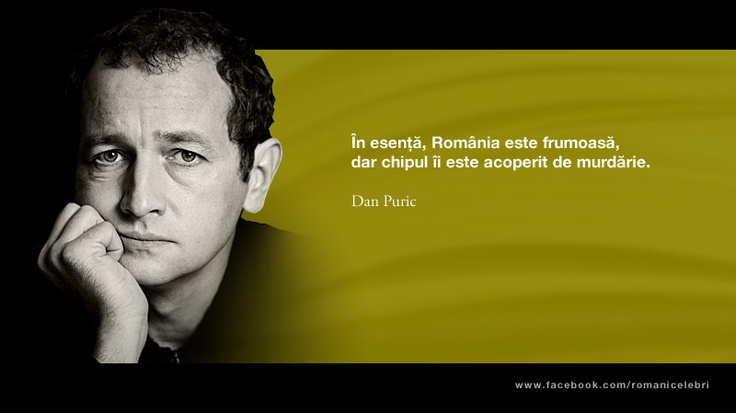 In esenta, Romania este frumoasa, dar chipul ii este acoperit de murdarie. -- Dan Puric