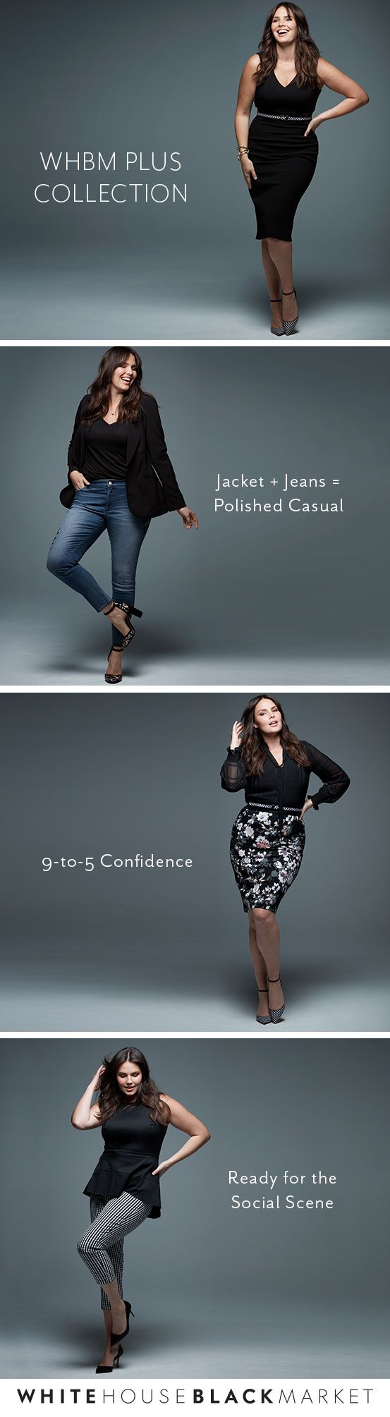The beauty of the perfect fit is one we stand behind. Great style and fit in just your size? Why, yes! Introducing our WHBM Plus Collection. Because beauty comes in all shapes and sizes, we now have sizes up to 24W. Work, weekend, after-work or social events–you'll find the just-right look and fit with us.   White House Black Market