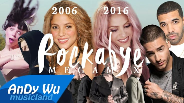 ROCKABYE (Megamix) - Shakira [2006 & 2016], Alan Walker, Sia, Clean Band...