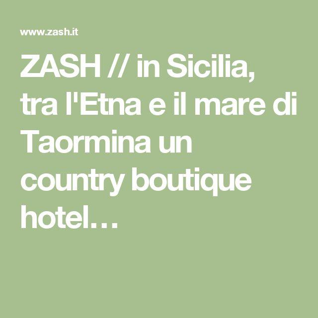ZASH // in Sicilia, tra l'Etna e il mare di Taormina un country boutique hotel…