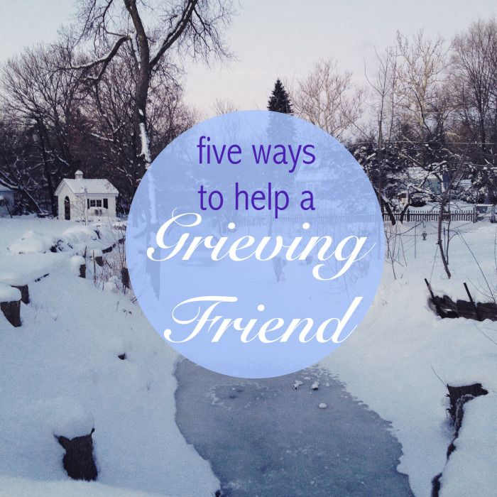 5 ways to help a grieving friend. Great advice!!