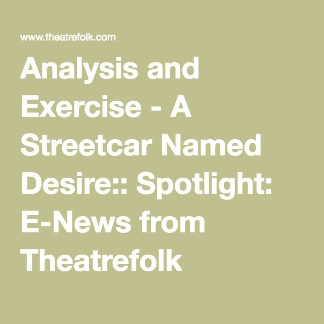 an analysis of the charecters of a streetcar named desire by tennessee williams Introduction tennessee williams is indisputably the most important  which  later turned into a streetcar named desire the central  the aim of the  research: after the analysis  knowledge about the two characters who  symbolize.