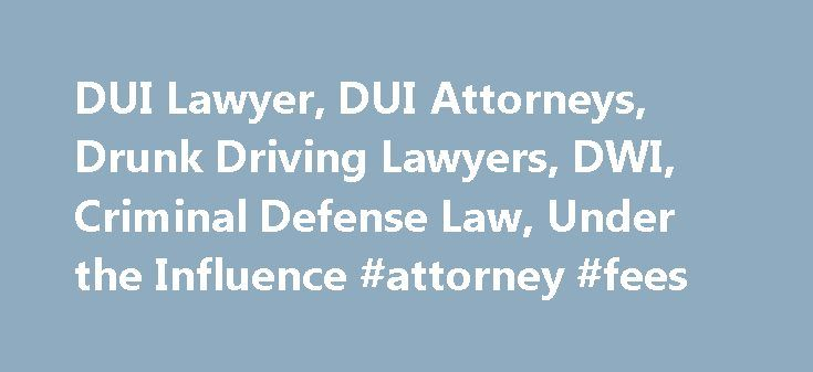 DUI Lawyer, DUI Attorneys, Drunk Driving Lawyers, DWI, Criminal Defense Law, Under the Influence #attorney #fees http://attorney.remmont.com/dui-lawyer-dui-attorneys-drunk-driving-lawyers-dwi-criminal-defense-law-under-the-influence-attorney-fees/  #dui lawyer DUI Attorneys, Drunk Driving Defense Lawyers and Criminal Law Firms Our Attorneys Can Help You Solve Any DUI Question A DUI, driving under the influence, infraction is an extremely serious offense that could lead to numerous penalties…