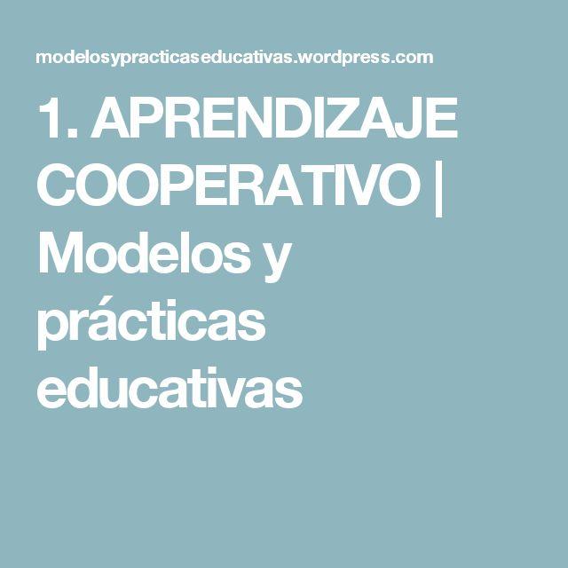 1. APRENDIZAJE COOPERATIVO   Modelos y prácticas educativas