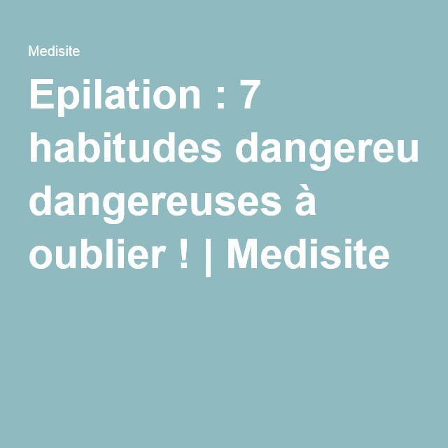 Epilation : 7 habitudes dangereuses à oublier ! | Medisite