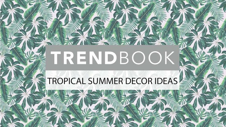 Trend Book Video 2018  - Tropical Room Decorating Ideas