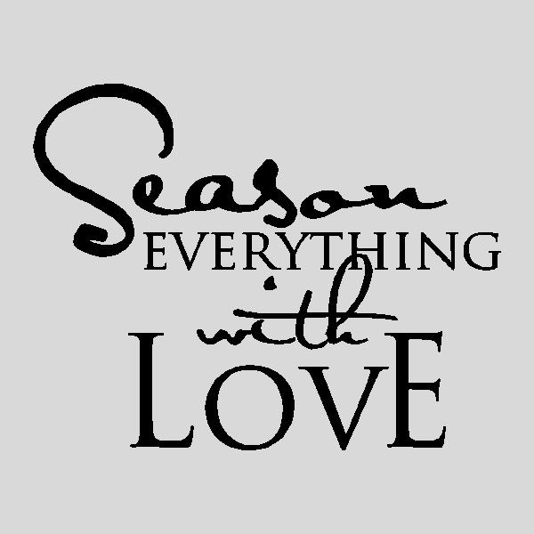 Season Everything With Love...Kitchen Wall Quotes Sayings Words Removable Wall Lettering. $13.99, via Etsy.