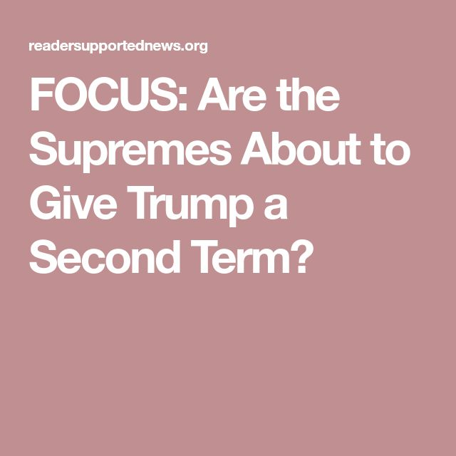 FOCUS: Are the Supremes About to Give Trump a Second Term?