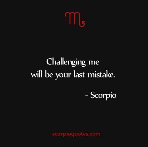 Challenging me will be your last mistake. #Scorpio