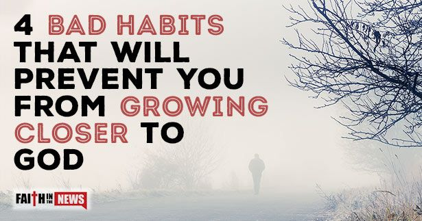 4 Bad Habits That Will Prevent You From Growing Closer To God ~ Anger ~ If there is anger that you can't seem to rid yourself of, you are preventing your growing closer to God, but also from growing closer to those around you. It seems today that patience doesn't go very far before many people just spill out their anger and frustration. Jesus warned about anger, [...]
