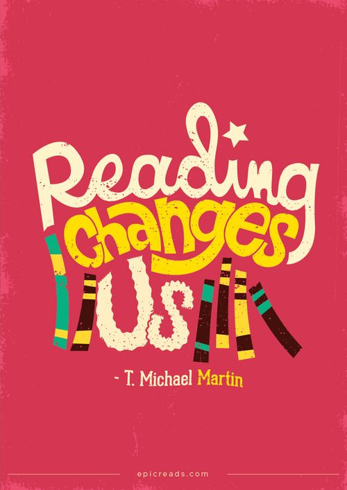 'Reading changes us.'--T. Michael Martin